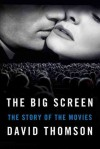The Big Screen: The Story of the Movies - David Thomson
