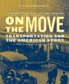 On the Move: Transportation and the American Story - Michael Sweeney, Janet Davidson