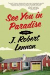 See You in Paradise: Stories - J. Robert Lennon