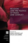 Religion and the Politics of Peace and Conflict - Linda Hogan, Dylan Lee Lehrke