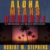 Aloha Means Goodbye - Robert W. Stephens, R.C. Bray