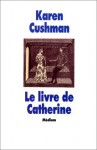 Le Livre de Catherine (French Edition) - Karen Cushman