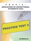 PRAXIS Education of Exceptional Students 0353 Practice Test 2 - Sharon Wynne