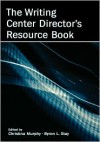 The Writing Center Director's Resource Book - Christina Murphy
