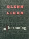 Glenn Ligon, Unbecoming - Richard Meyer, Patrick T. Murphy, Thelma Golden