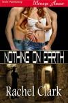 Nothing On Earth - Rachel Clark
