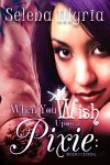When You Wish Upon a Pixie: Induction - Selena Illyria
