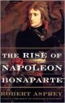 The Rise of Napoleon Bonaparte - Robert B. Asprey