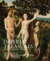 Imperial Treasures: Masterpieces from the Kunsthistoriches Museum Vienna - Manfeld Sellink, Till-Holger Borhert, Sylvia Ferino-Pagden, Gerlinde Gruber