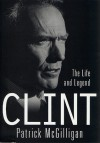 Clint: The Life and Legend - Patrick McGilligan