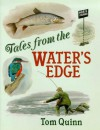 Tales From The Water's Edge - Tom Quinn