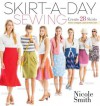 Skirt-a-Day Sewing: Create 28 Skirts for a Unique Look Every Day - Nicole Smith