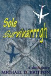 Sole Survivarrrgh - Michael D. Britton