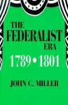 The Federalist Era 1789-1801 - John Chester Miller