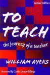 To Teach: The Journey of a Teacher - William Ayers, Gloria Ladson-Billings