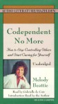 Codependent No More: How to Stop Controlling Others and Start Caring for Yourself (Cassette) - Melody Beattie