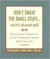 Don't Sweat the Small Stuff...and It's All Small Stuff: Simple Ways to Keep the Little Things From Taking Over Your Life - Richard Carlson