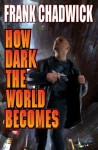 How Dark the World Becomes - Frank Chadwick