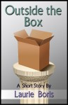 Outside the Box (A Short Story) - Laurie Boris