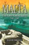 Malta: The Last Great Siege 1940-1943 - David Wragg