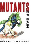 Mutants of Bain - Darryl T. Mallard