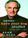 Never Have Your Dog Stuffed: And Other Things I've Learned (Audio) - Alan Alda
