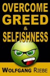 Overcome Greed and Selfishness - Wolfgang Riebe