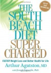 The South Beach Diet Supercharged: Faster Weight Loss and Better Health for Life - Arthur Agatston, Joseph Signorile