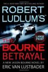 Robert Ludlum's (TM) The Bourne Betrayal - Eric Van Lustbader