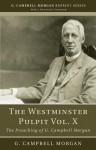 The Westminster Pulpit, Volume X: The Preaching of G. Campbell Morgan - G. Campbell Morgan