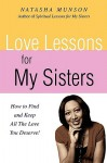 Love Lessons For My Sisters: How To Find And Keep All The Love You Deserve! - Natasha Munson