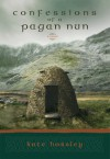 Confessions of a Pagan Nun - Kate Horsley