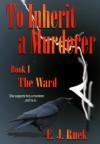 To Inherit a Murderer - E.J. Ruek