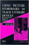 Using Picture Storybooks to Teach Literary Devices: Recommended Books for Children and Young Adults Volume Two - Susan Hall