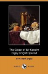 The Closet of the Eminently Learned Sir Kenelme Digbie, Kt. Opened 1669 - Kenelm Digby, Peter Davidson