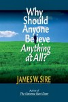 Why Should Anyone Believe Anything at All? - James W. Sire