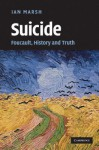 Suicide: Foucault, History and Truth - Ian Marsh