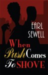 When Push Comes To Shove (Sepia) - Earl Sewell
