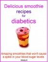Delicious smoothie recipes for diabetics: Amazing smoothies that won't cause a spike in your blood sugar levels - Kristy K