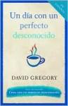 Un dia con un perfecto desconocido - David Gregory