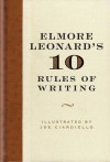 Elmore Leonard's 10 Rules of Writing - Elmore Leonard, Joseph Ciardiello, Joe Ciardiello