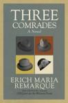 Three Comrades: A Novel - Erich Maria Remarque, Arthur Wesley Wheen
