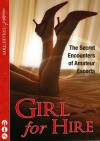 Girl for Hire: The Secret Encounters of Amateur Escorts - Rachel Kramer Bussel, Monica Belle, Aishling Morgan, Lisette Ashton, Primula Bond, Elizabeth Coldwell, Charlotte Stein, Rose de Fer, Lara Lancey