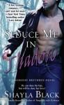 Seduce Me in Shadow - Shayla Black