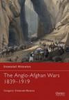 The Anglo-Afghan Wars 1839–1919 - Gregory Barnes, Gregory Fremont-Barnes