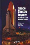 Space Shuttle Legacy: How We Did It and What We Learned (Library of Flight) - Roger D. Launius, John Krige, James I. Craig