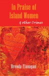 In Praise of Island Women: & Other Crimes - Brenda Flanagan