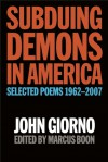 Subduing Demons in America: Selected Poems, 1962-2007 - John Giorno, Marcus Boon