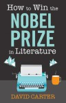 How to Win the Nobel Prize in Literature - David Carter
