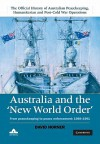 Australia and the New World Order: From Peacekeeping to Peace Enforcement: 1988-1991 - David Horner